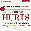 When Friendship Hurts: How to Deal with Friends Who Betray, Abandon, or Wound You (       UNABRIDGED) by Jan Yager Narrated by Tanya Eby