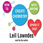 How to Create Chemistry With Anyone: 75 Ways to Spark It Fast and Make It Last   Leil Lowndes