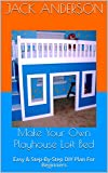 img - for Make Your Own Playhouse Loft Bed: Easy & Step-By-Step DIY Plan For Beginners book / textbook / text book