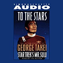 To The Stars: The Autobiography of Star Trek's Mr. Sulu | Livre audio Auteur(s) : George Takei Narrateur(s) : George Takei