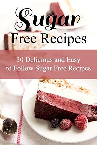 Sugar Free Recipes: 30 Delicious and Easy to Follow Sugar Free Recipes by Elizabeth Barnett