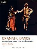 Darren Royston Dramatic Dance: An Actor's Approach to Dance as a Dramatic Art (RADA Guides)