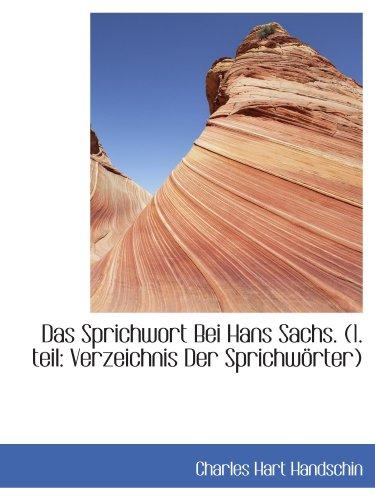 Das Sprichwort Bei Hans Sachs. (1. teil: Verzeichnis Der Sprichwörter)
