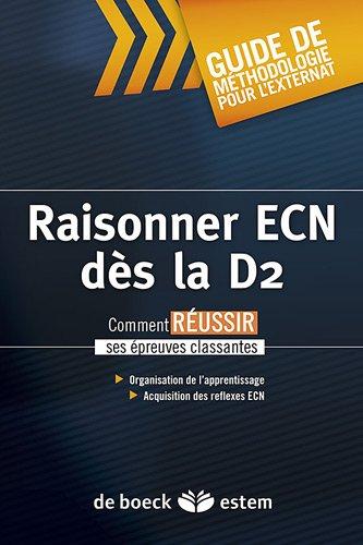 Raisonner ECN dès la D2 : comment réussir ses épreuves classantes / Baptiste Coustet.- Paris : De Boeck, Estem , impr. 2011, cop. 2011