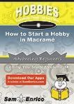 How to Start a Hobby in Macram� (Engl...
