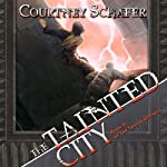 The Tainted City: The Shattered Sigil, Book 2 (       UNABRIDGED) by Courtney Schafer Narrated by Andy Caploe
