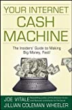 Your Internet Cash Machine: The Insiders? Guide to Making Big Money, Fast!