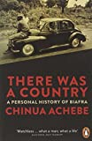 Chinua Achebe There Was a Country: A Personal History of Biafra