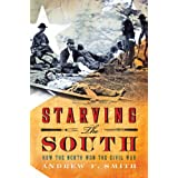 Starving the South: How the North Won the Civil War ~ Andrew F. Smith