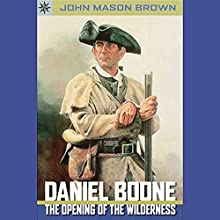 Sterling Point Books: Daniel Boone: The Opening of the Wilderness Audiobook by John Mason Brown Narrated by Peter Ganim
