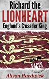 Richard the Lionheart - England's Crusader King (Just the Facts Book 1)