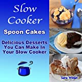 Slow Cooker Spoon Cakes (Slow Cooker Spoon Cakes And Cobblers Book 1) ~ Sara Winlet