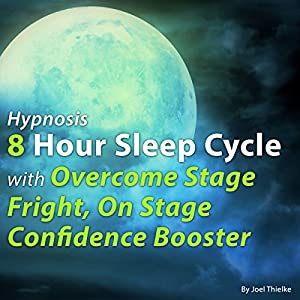 Hypnosis 8 Hour Sleep Cycle with Overcome Stage Fright, on Stage Confidence Booster Audiobook