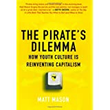 The Pirate's Dilemma: How Youth Culture Is Reinventing Capitalism ~ Matt Mason