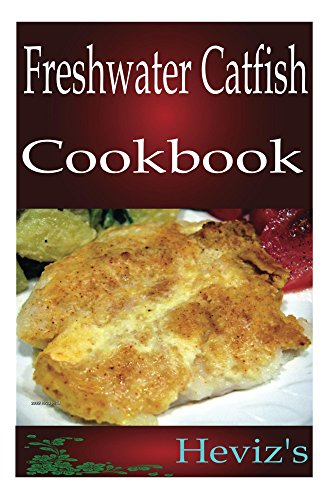 Paleo Catfish 101. Nutritious Low Cholesterol Fish Cookbook Recipes for Fast Metabolism Diet by Heviz's