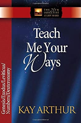 Teach Me Your Ways: Genesis/ Exodus/ Leviticus/ Numbers/ Deuteronomy (The New Inductive Study Series)