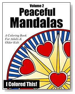 Peaceful Mandalas Coloring Book Volume 2 - Mandala-inspired designs to color. For adults and older children who want some stress-free activity.