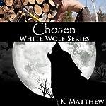 Chosen: White Wolf, Book 1 | K. Matthew