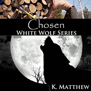 Chosen: White Wolf, Book 1 | [K. Matthew]