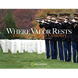 Where Valor Rests: Arlington National Cemetery ~ Rick Atkinson