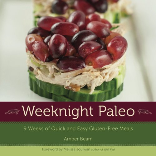 Weeknight Paleo: 9 Weeks of Quick and Easy Gluten-Free Meals