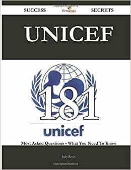 UNICEF 181 Success Secrets - 181 Most Asked Questions On UNICEF - What You Need To Know