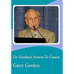 Dr. Gordon's Answer To Cancer