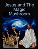 Jesus and the Magic Mushroom (0578020726) by Williams, Sean