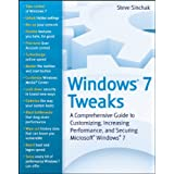Windows 7 Tweaks: A Comprehensive Guide on Customizing, Increasing Performance, and Securing Microsoft Windows 7 ~ Steve Sinchak