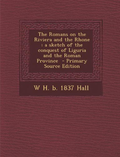 Romans on the Riviera and the Rhone: A Sketch of the Conquest of Liguria and the Roman Province
