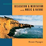 Relaxation & Meditation with Music & Nature: Ocean Voyages
