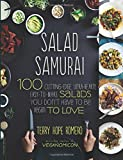 Salad Samurai: 100 Cutting-Edge, Ultra-Hearty, Easy-to-Make Salads You Dont Have to Be Vegan to Love