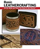 Basic Leathercrafting: All the Skills and Tools You Need to Get Started (How To Basic Series)