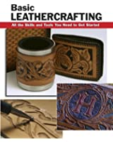 Basic Leathercrafting: All the Skills and Tools You Need to Get Started (How To Basic Series) (English Edition)