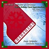 The Magic & Wonder of Christmas: Classic Holiday Carol Piano Improvisations feat. Dizzy Reed (Bonus Track Version) ~ Inner Splendor...