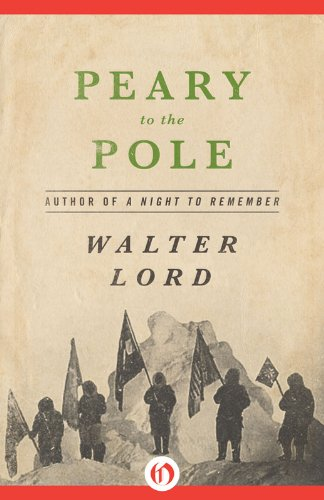 Walter Lord - Peary to the Pole