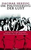 Dagmar Herzog Die Politisierung der Lust: Sexualität in der deutschen Geschichte des 20. Jahrhunderts