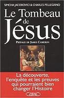 Le Tombeau de Jésus : La découverte, l'enquête et les preuves qui pourraient bien changer l'Histoire