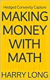 Making Money With Math: Hedged Convexity Capture