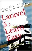 Laravel 5 : Learn Easy: Computer Programming For Everybody Front Cover
