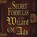 Secret Formulas of the Wizard of Ads (       UNABRIDGED) by Roy H. Williams Narrated by Roy H. Williams