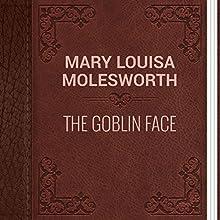 The Goblin Face (       UNABRIDGED) by Mary Louisa Molesworth Narrated by Ekaterina Semenova