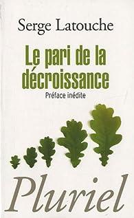 Le pari de la décroissance par Serge Latouche