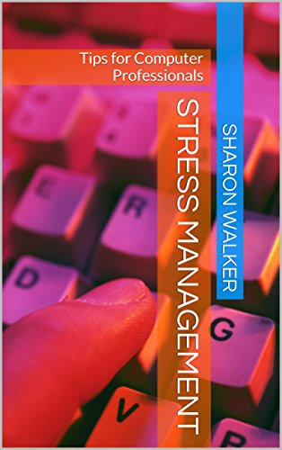 Sharon Walker - Stress Management: Tips for Computer Professionals (English Edition)