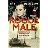 Rogue Male: Sabotage and Seduction Behind German Lines with Geoffrey Gordon-Creed, DSO, Mcby Roger Field