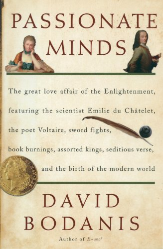 Passionate Minds: The Great Love Affair of the Enlightenment, Featuring the Scientist Emilie du Chatelet, the Poet Voltaire, Sword Fights, Book Burnings, Assorted Kings, Seditious Verse, and...: David Bodanis: 9780307237200: Amazon.com: Books