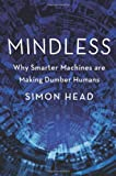 Mindless: Why Smarter Machines are Making Dumber Humans