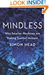 Mindless: Why Smarter Machines are Ma...