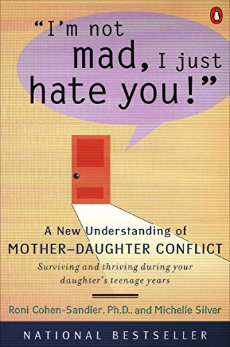 I'm Not Mad, I Just Hate You!: A New Understanding of Mother-Daughter Conflict, Cohen-Sandler, Roni; Silver, Michelle