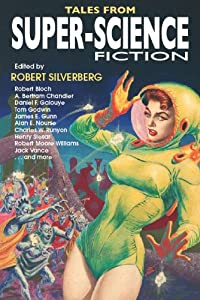 Tales from Super-Science Fiction by Robert Silverberg, James Gunn, A. Bertram Chandler (as George Whitely) and Robert Bloch